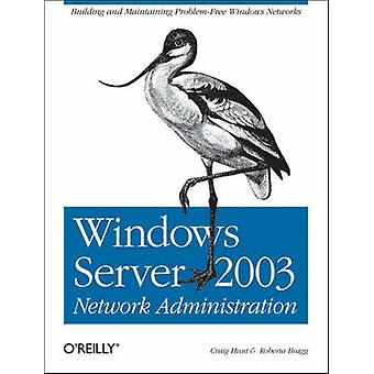 Windows Server 2003 Network Administration by Craig Hunt - Roberta Br