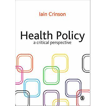 Health Policy - A Critical Perspective by Iain Crinson - 9781412922876