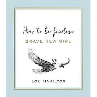 Brave New Girl - jak być Fearless przez Lou Hamilton - 9781409167754 Bo