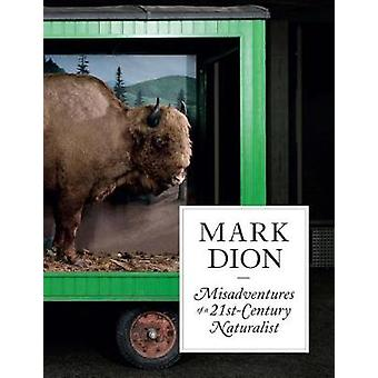 Mark Dion - Misadventures of a 21st-Century Naturalist by Ruth Erickso