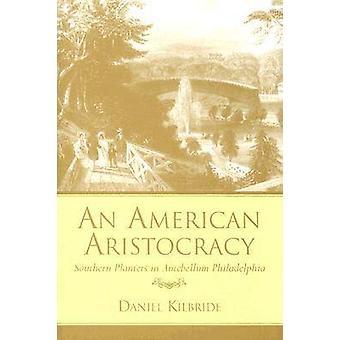 An American Aristocracy - Southern Planters in Antebellum Philadelphia