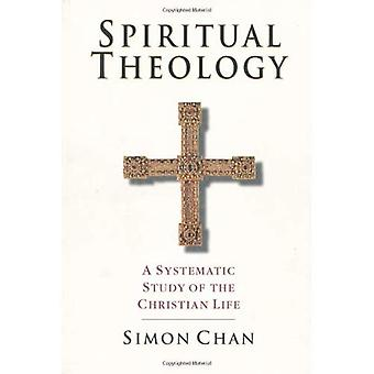 Spiritual Theology: A Systematic Study of the Christian Life