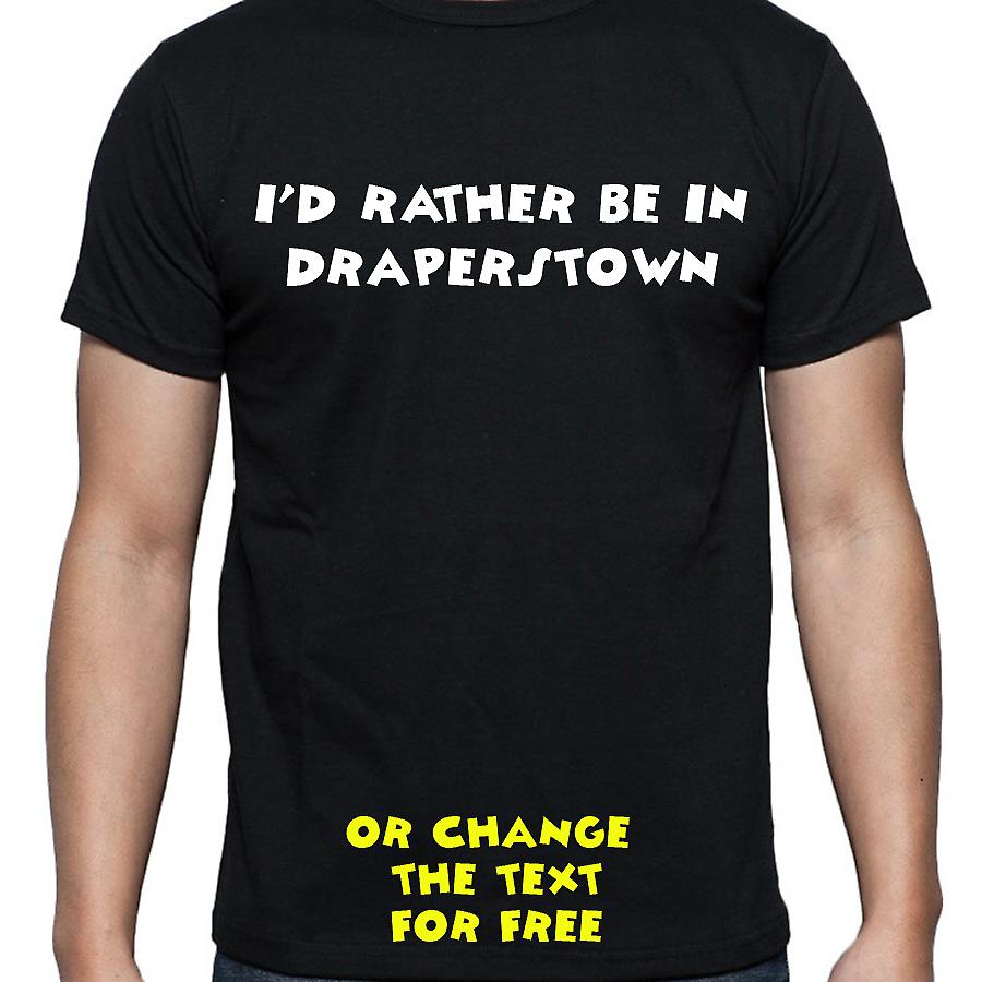 I'd Rather Be In Draperstown Black Hand Printed T shirt
