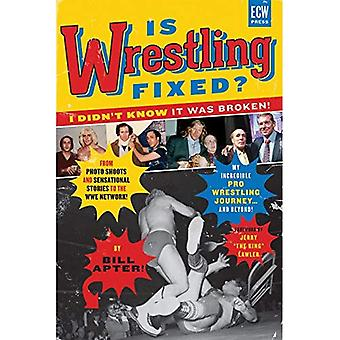 Is Wrestling Fixed? I Didn't Know It Was Broken! : From Photo Shoots and Sensational Stories to the WWE Network...