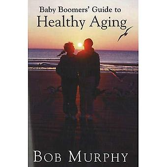 Baby Boomers Guide to Healthy Aging