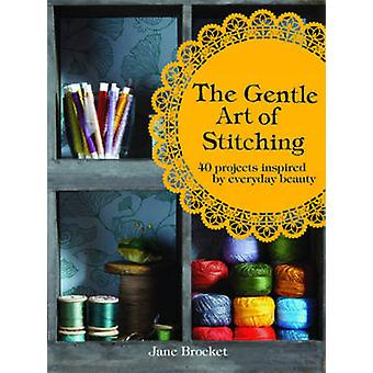 The Gentle Art of Stitching - 40 Projects Inspired by Everyday Beauty