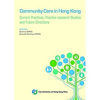 Community Care in Hong Kong: Current Practices, Practice-Research Studies and Future Directions
