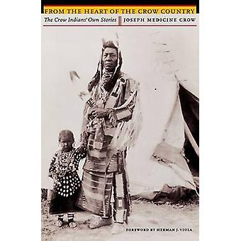 From the Heart of the Crow Country The Crow Indians Own Stories by Medicine Crow & Joseph