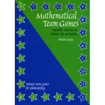 Mathematical Team Games  Enjoyable Activities to Enhance the Curriculum by Vivien Lucas