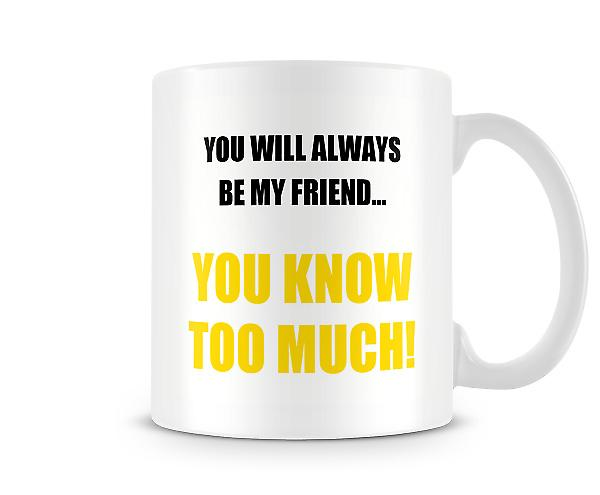 You Will Always Be My Friend Mug