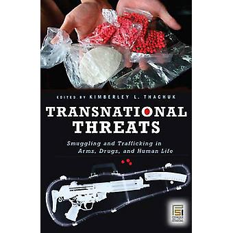 Transnationale dreigingen smokkel en handel in wapens, Drugs en menselijk leven door Thachuk & Kimberley L.