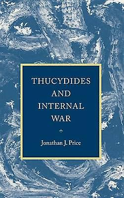 Thucydides and Internal War by Price & Jonathan J.