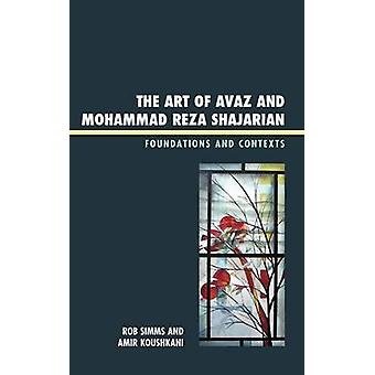 The Art of Avaz and Mohammad Reza Shajarian Foundations and Contexts by Simms & Rob