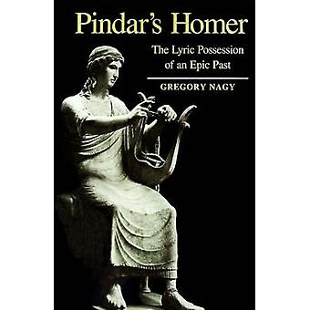 Pindars Homer The Lyric Possession of an Epic Past by Nagy & Gregory