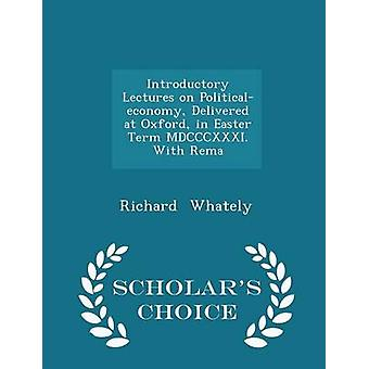 Introductory Lectures on Politicaleconomy Delivered at Oxford in Easter Term MDCCCXXXI. With Rema  Scholars Choice Edition by Whately & Richard