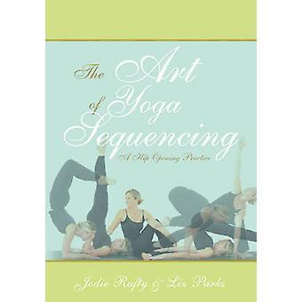 El arte del Yoga una práctica de apertura de cadera por Rufty y Jodie la secuencia