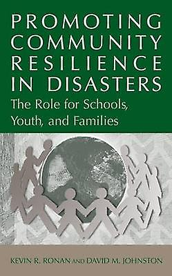 Promoting Community Resilience in Disasters The Role for Schools Youth and Families by Ronan & Kevin