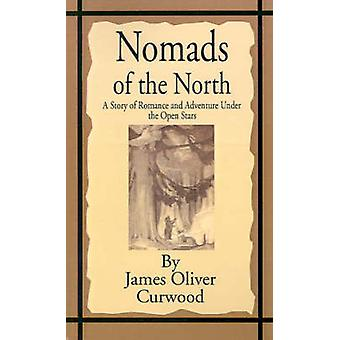 Nomads of the North A Story of Romance and Adventure Under the Open Stars by Curwood & James Oliver
