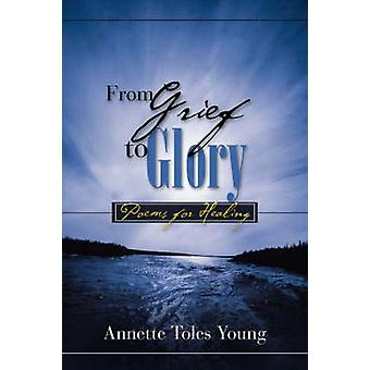 From Grief to Glory by Young & Annette Toles