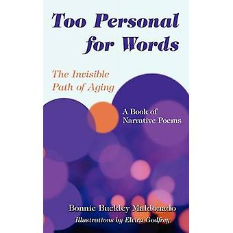 Too Personal for Words The Invisible Path of Aging  A Book of Narrative Poems by Maldonado & Bonnie Buckley
