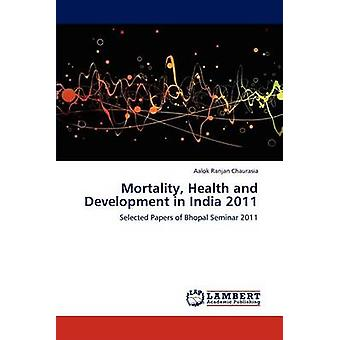Mortality Health and Development in India 2011 by Chaurasia & Aalok Ranjan