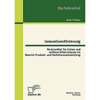 Innovationsfurderung Fur Furdermittel Kleine Und Mittlere Unternehmen Im Bereich Produkt Und Verfahrensentwicklung par Fichtner & Anett