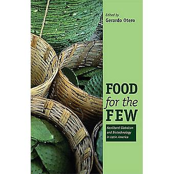 Food for the Few - Neoliberal Globalism and Biotechnology in Latin Ame