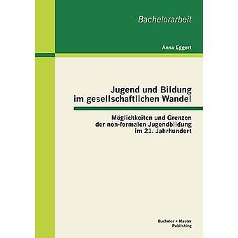 Jugend und Bildung im gesellschaftlichen Wandel Mglichkeiten und Grenzen der nonformalen Jugendbildung im 21. Jahrhundert door Eggert & Anna