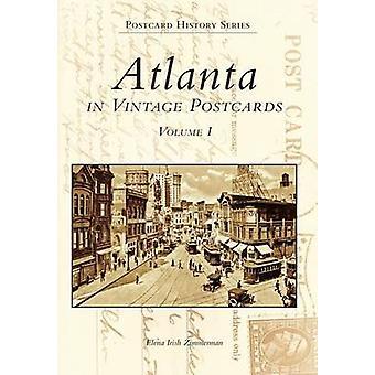 Atlanta in Vintage Postcards - Volume I by Elena Irish Zimmerman - 978