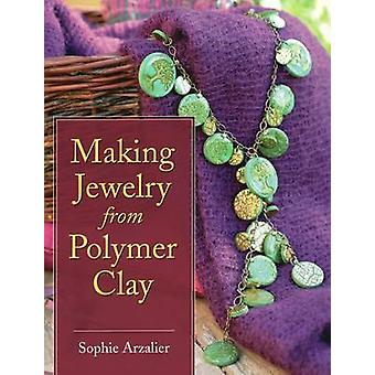 Making Jewelry from Polymer Clay by Sophie Arzalier - 9780811706940 B