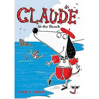 Claude at the Beach by Alex T Smith - Alex T Smith - 9781561459193 Bo