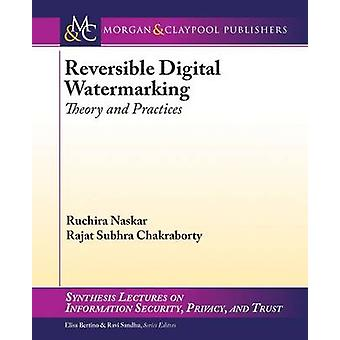 Reversible Digital Watermarking - Theory and Practices by Ruchira Nask