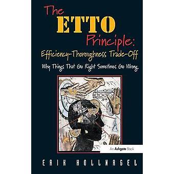 ETTO Prinzip EfficiencyThoroughness Kompromiss warum Dinge, die gehen richtig manchmal falsch durch Hollnagel & Erik