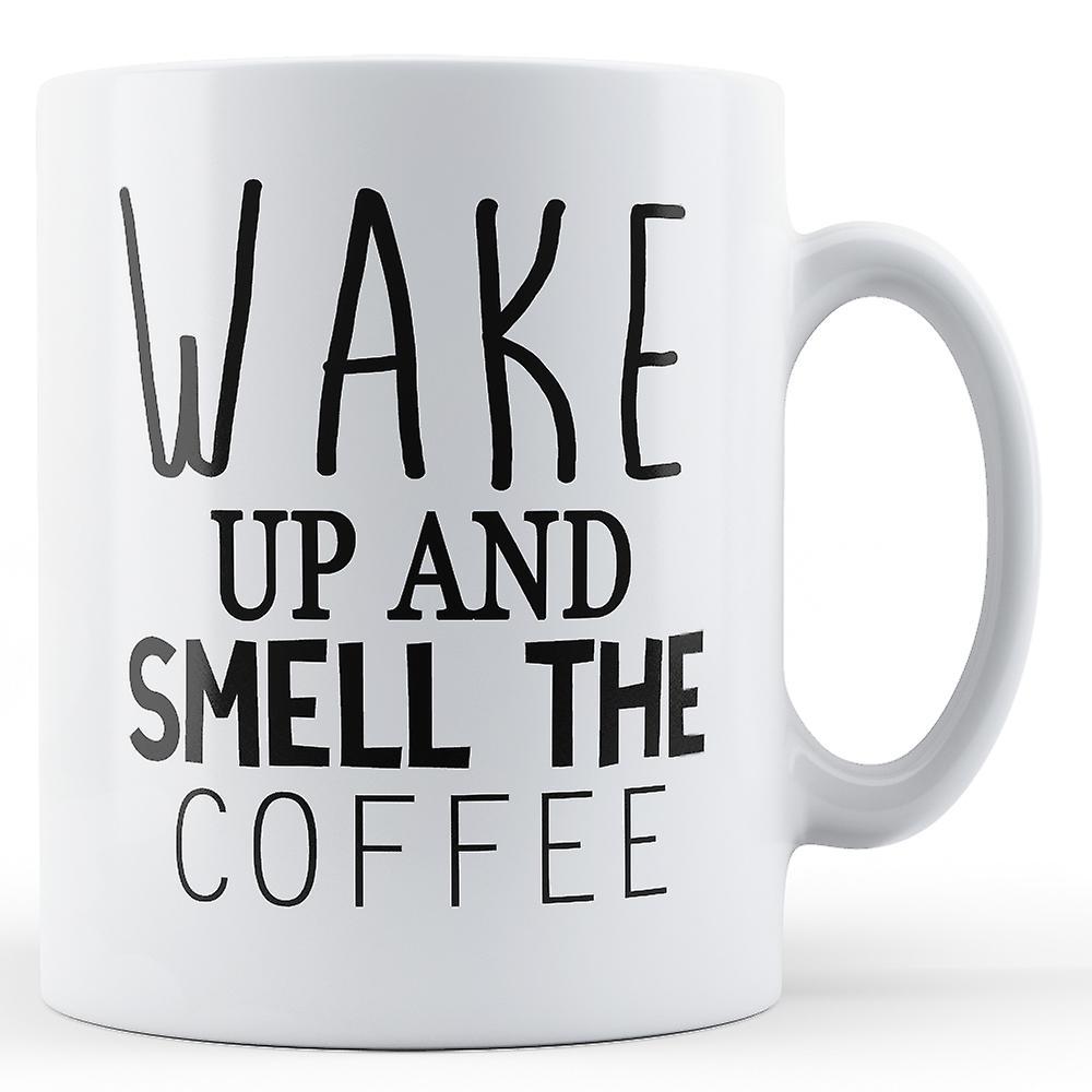 Wake Up And Smell The Coffee 2 - Printed Mug