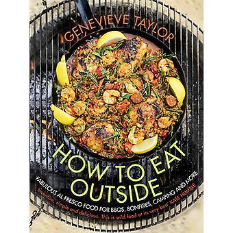 How to Eat Outside - Fabulous Al Fresco Food for Bbqs - Bonfires - Cam