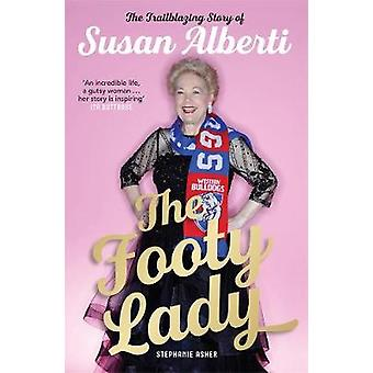 The Footy Lady - The Trailblazing Story of Susan Alberti by Stephanie