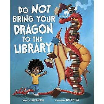 Do Not Bring Your Dragon to the Library by Julie Gassman - Andy Elker