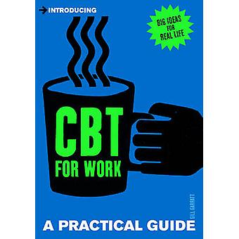 Introducing Cognitive Behavioural Therapy (CBT) for Work - A Practical