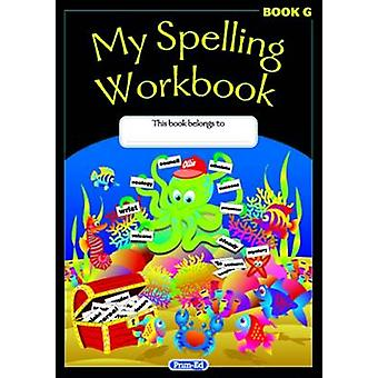 My Spelling Workbook - The Original - Book G by RIC Publications - 9781