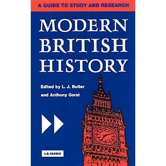 Modern British History - A Guide to Study and Research by L. J. Butler