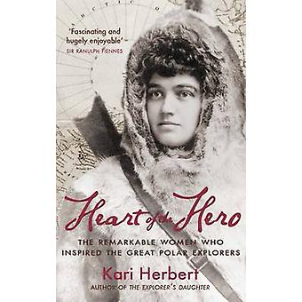Heart of the Hero - The Remarkable Women Who Inspired the Great Polar