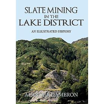 Slate Mining in the Lake District - An Illustrated History by Alastair