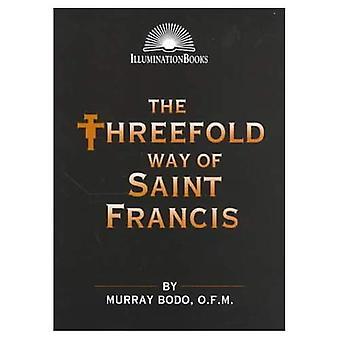 Threefold Way of Saint Francis (Illuminationbooks)