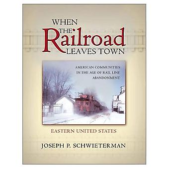 When the Railroad Leaves Town: American Communities in the Age of Rail Line Abandonment, Vol. 1