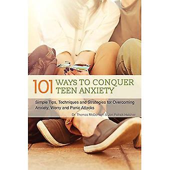 101 façons de conquérir l'anxiété chez les adolescentes: conseils simples, des Techniques et des stratégies pour surmonter l'anxiété, inquiétude et la panique...