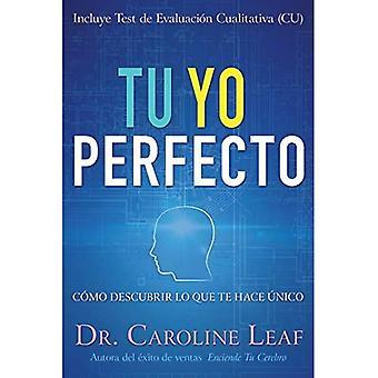 Tu Yo Perfecto: Como Descubrir Lo Que Te Hace Unico