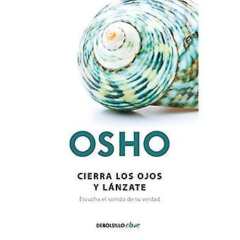 Cierra Los Ojos Y L nzate: Escucha El Sonido de Tu Verdad / Close Your� Eyes and Go for It
