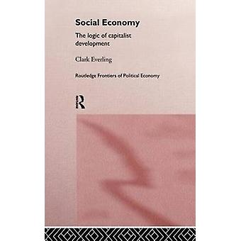 Social Economy The Logic of Capitalist Development by Everling & Clark