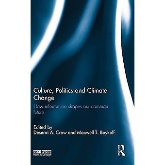 Kultur, Politik und Climate Change wie Informationen Formen unsere gemeinsame Zukunft von Crow & Deserai A.