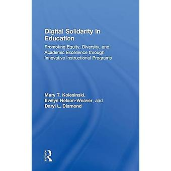 Digital Solidarity in Education  Promoting Equity Diversity and Academic Excellence through Innovative Instructional Programs by Kolesinski & Mary T.